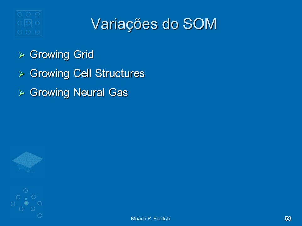Variações do SOM Growing Grid Growing Cell Structures