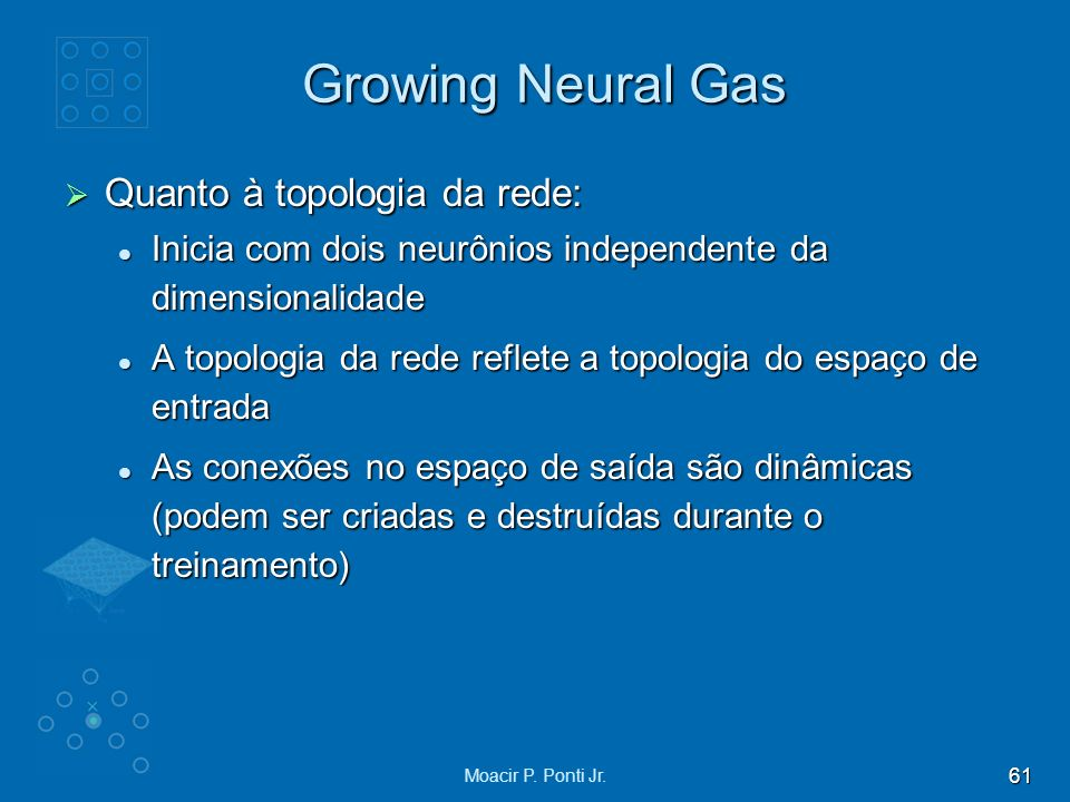 Growing Neural Gas Quanto à topologia da rede: