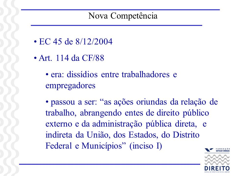 Nova Competência EC 45 de 8/12/2004. Art. 114 da CF/88. era: dissídios entre trabalhadores e empregadores.