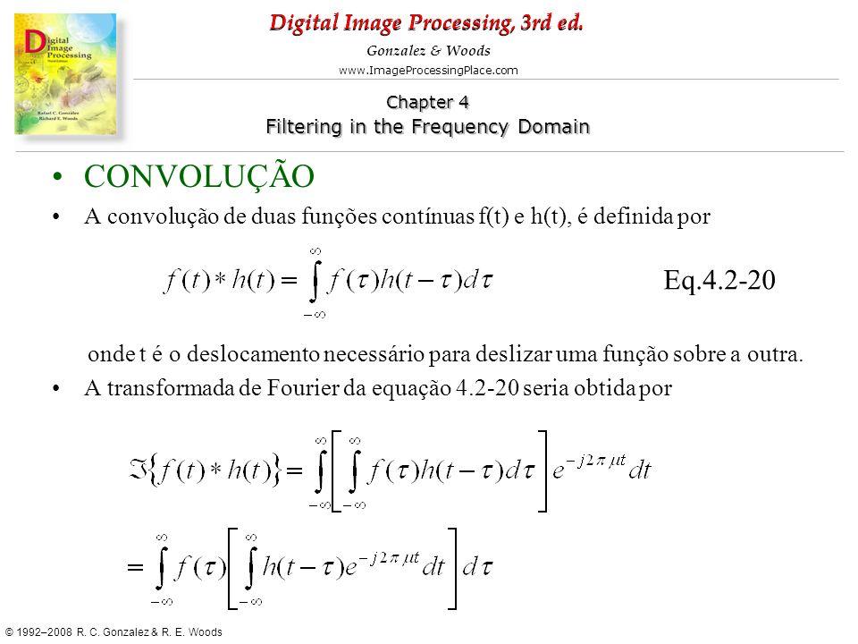 CONVOLUÇÃO A convolução de duas funções contínuas f(t) e h(t), é definida por.