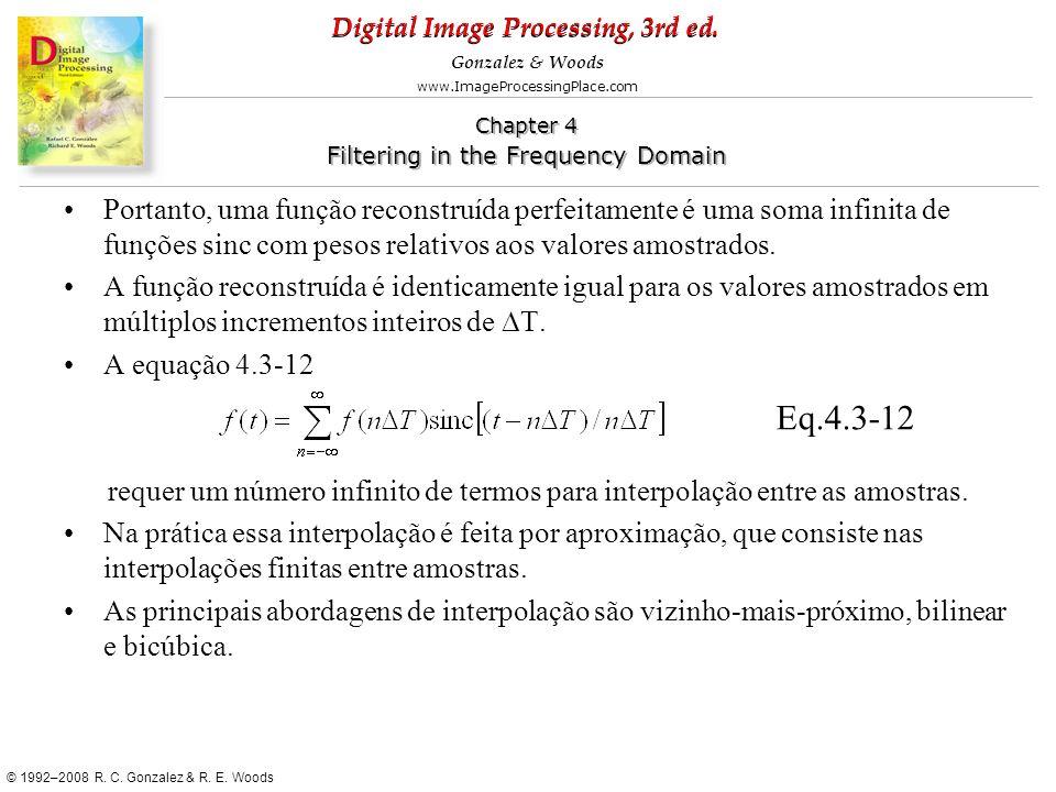 Portanto, uma função reconstruída perfeitamente é uma soma infinita de funções sinc com pesos relativos aos valores amostrados.
