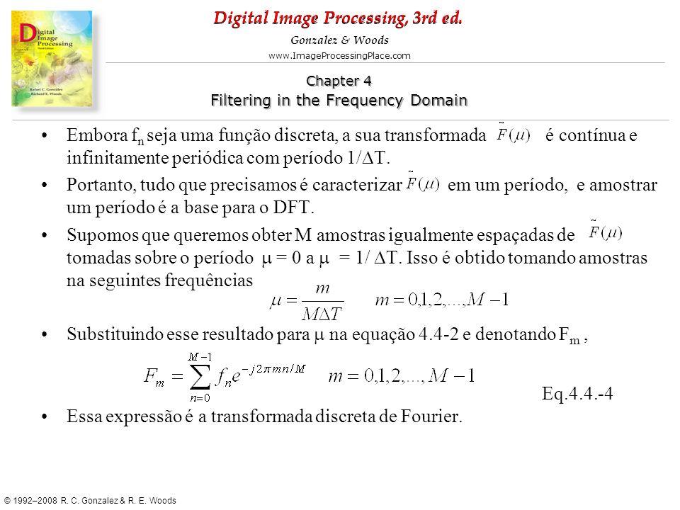Embora fn seja uma função discreta, a sua transformada é contínua e infinitamente periódica com período 1/DT.