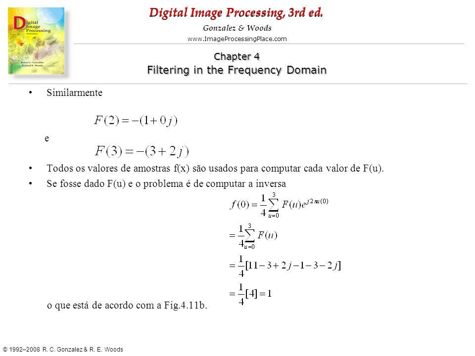 Similarmente e. Todos os valores de amostras f(x) são usados para computar cada valor de F(u).