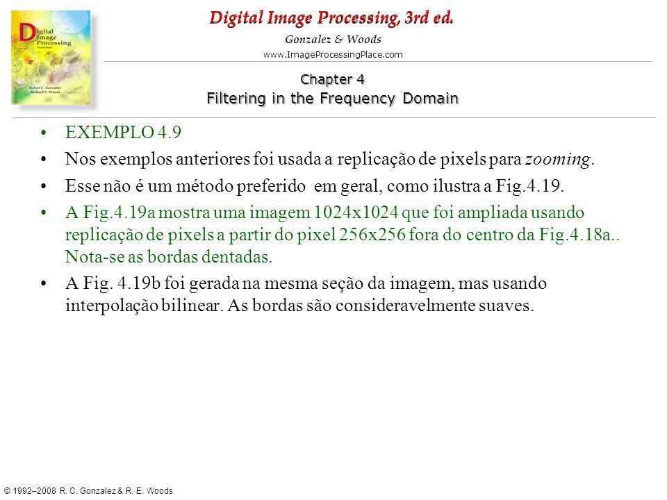 EXEMPLO 4.9Nos exemplos anteriores foi usada a replicação de pixels para zooming. Esse não é um método preferido em geral, como ilustra a Fig.4.19.