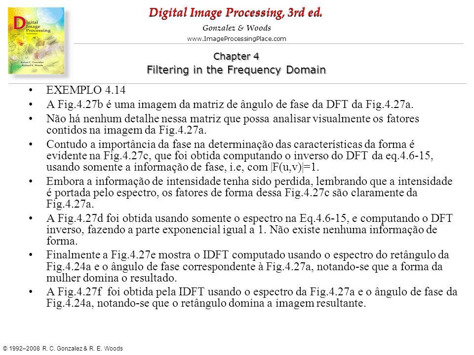 EXEMPLO 4.14 A Fig.4.27b é uma imagem da matriz de ângulo de fase da DFT da Fig.4.27a.