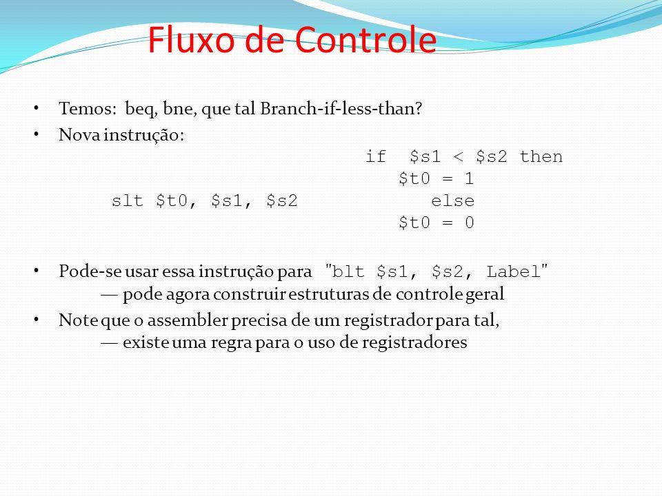 Fluxo de Controle Temos: beq, bne, que tal Branch-if-less-than