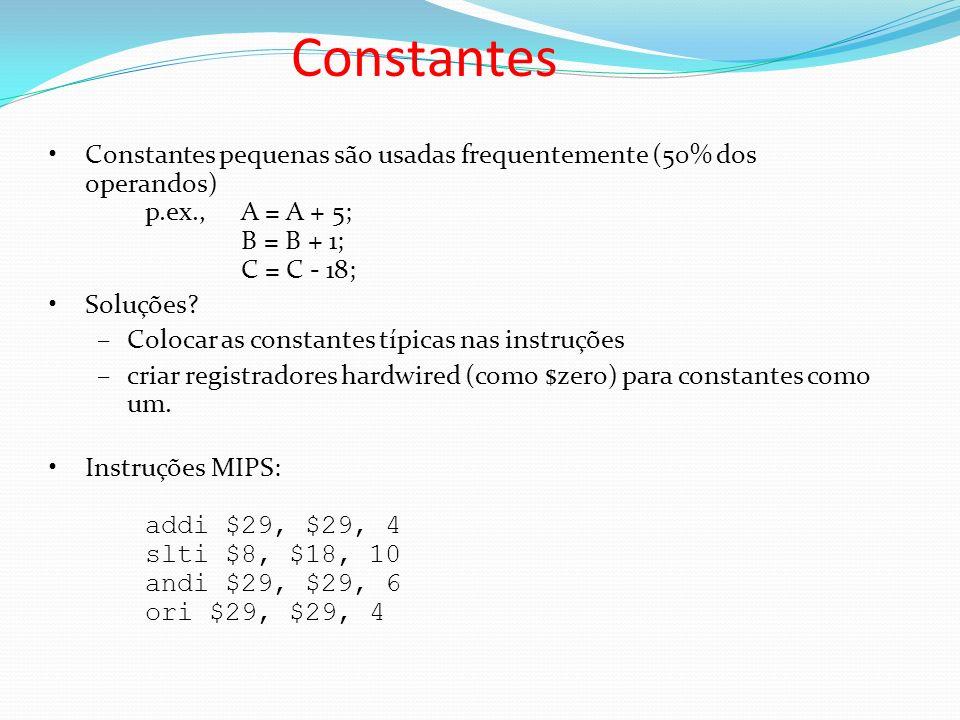 ConstantesConstantes pequenas são usadas frequentemente (50% dos operandos) p.ex., A = A + 5; B = B + 1; C = C - 18;