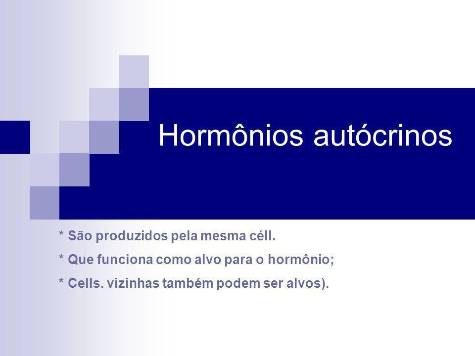 Hormônios autócrinos * São produzidos pela mesma céll.