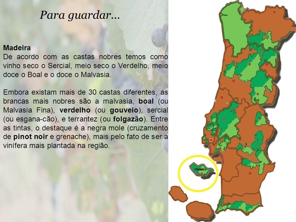 Para guardar... Madeira. De acordo com as castas nobres temos como vinho seco o Sercial, meio seco o Verdelho, meio doce o Boal e o doce o Malvasia.