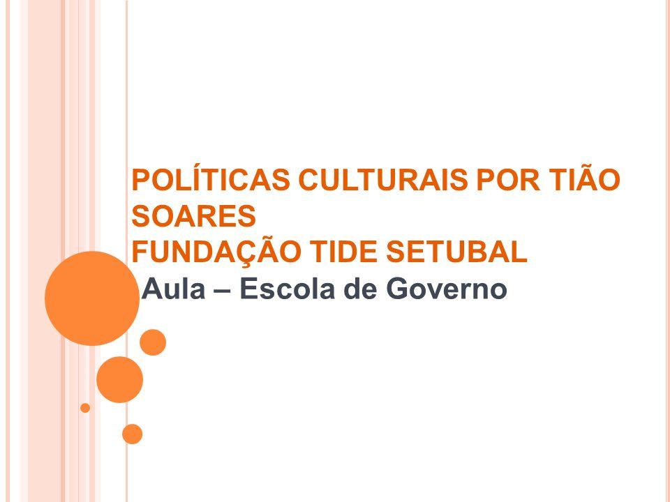 POLÍTICAS CULTURAIS POR TIÃO SOARES FUNDAÇÃO TIDE SETUBAL