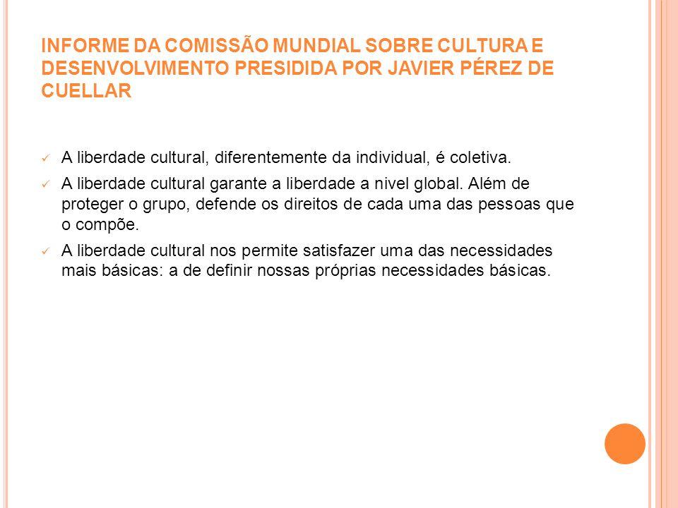 INFORME DA COMISSÃO MUNDIAL SOBRE CULTURA E DESENVOLVIMENTO PRESIDIDA POR JAVIER PÉREZ DE CUELLAR