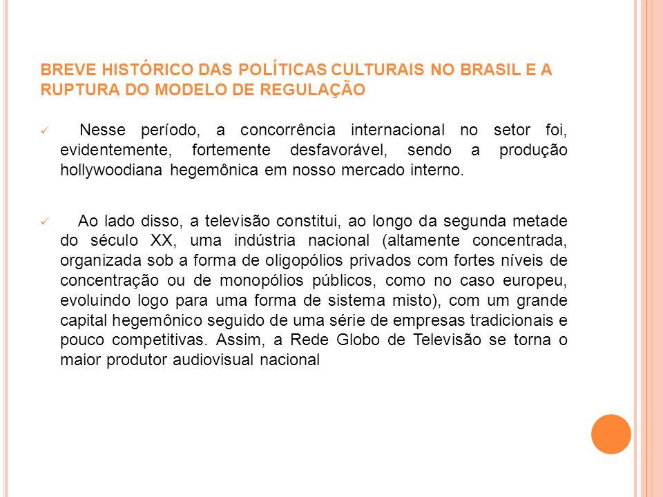 BREVE HISTÓRICO DAS POLÍTICAS CULTURAIS NO BRASIL E A RUPTURA DO MODELO DE REGULAÇÃO