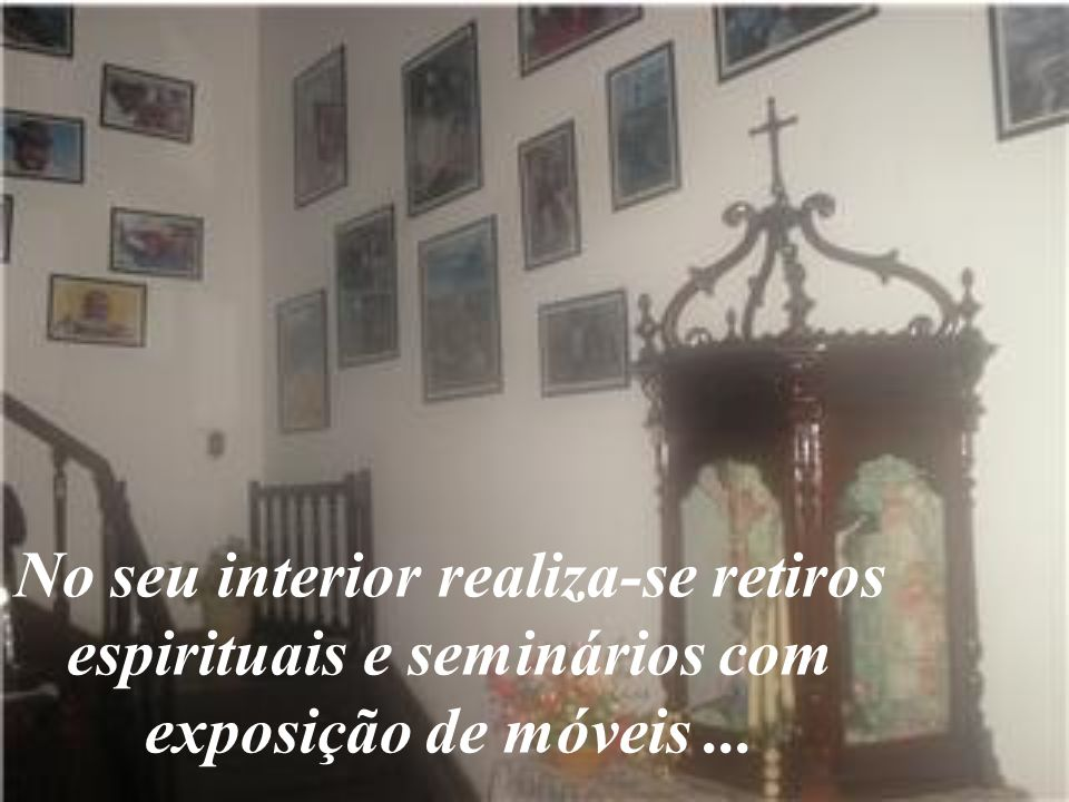 No seu interior realiza-se retiros espirituais e seminários com exposição de móveis ...