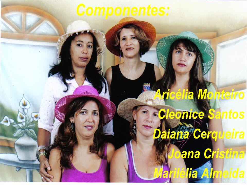 Componentes: Aricélia Monteiro Cleonice Santos Daiana Cerqueira