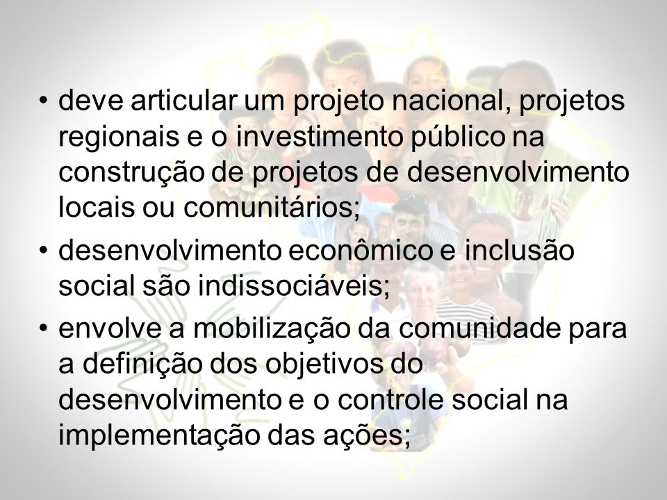 deve articular um projeto nacional, projetos regionais e o investimento público na construção de projetos de desenvolvimento locais ou comunitários;