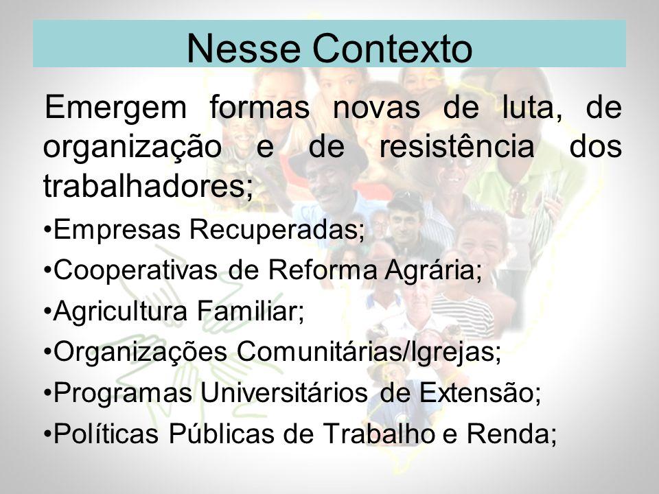 Nesse Contexto Emergem formas novas de luta, de organização e de resistência dos trabalhadores; Empresas Recuperadas;