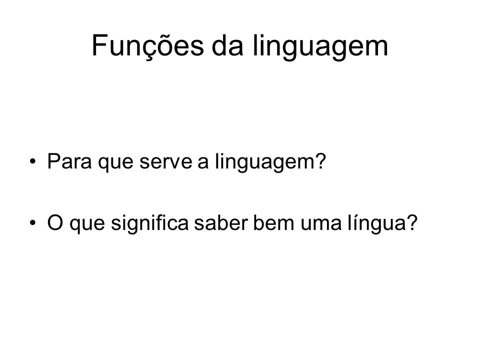 Funções da linguagem Para que serve a linguagem