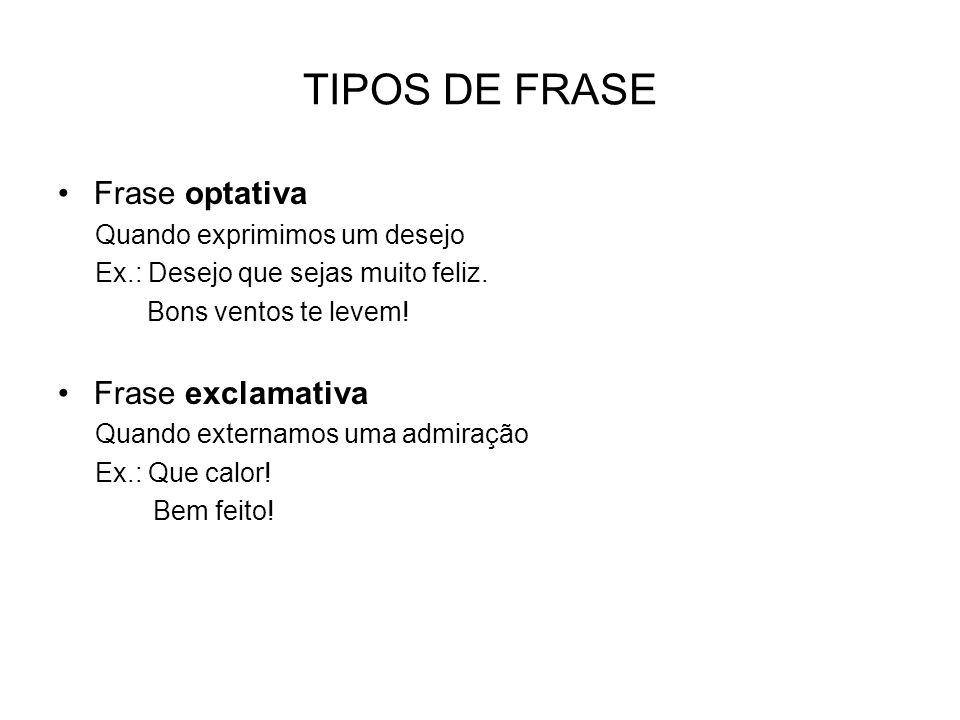 TIPOS DE FRASE Frase optativa Frase exclamativa