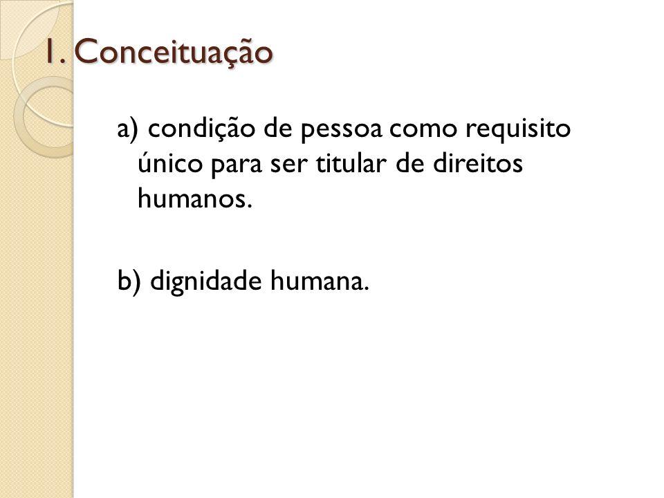 1. Conceituação a) condição de pessoa como requisito único para ser titular de direitos humanos.