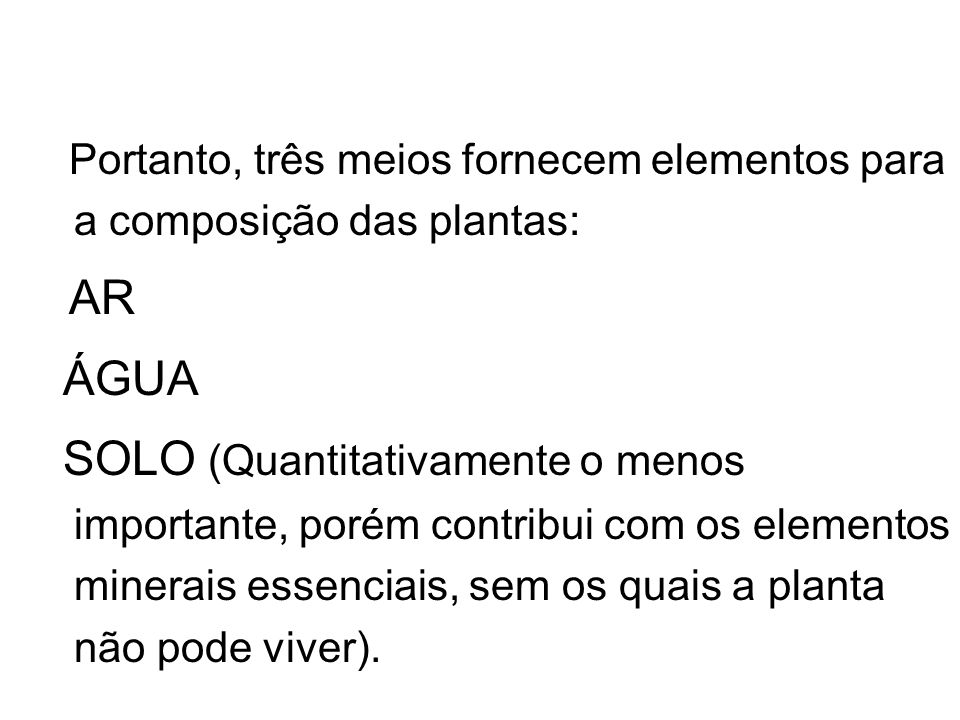 Portanto, três meios fornecem elementos para a composição das plantas:
