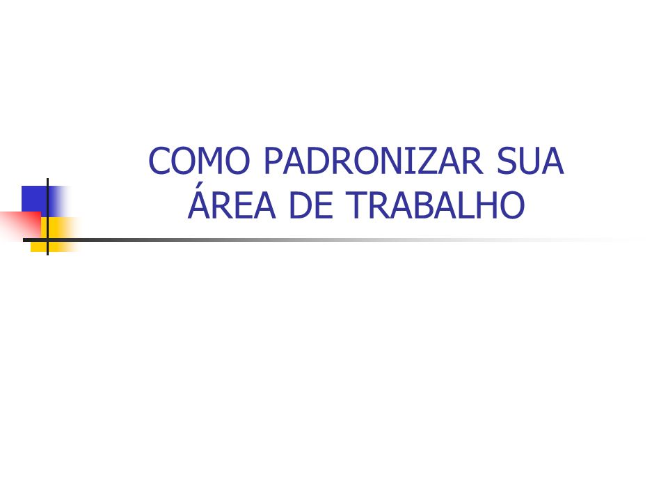 COMO PADRONIZAR SUA ÁREA DE TRABALHO