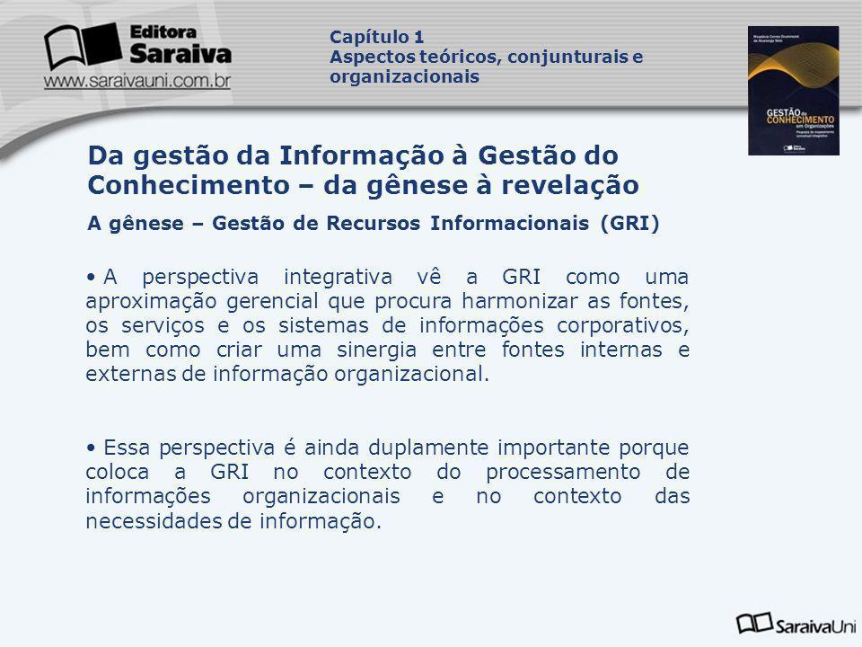 Capítulo 1Aspectos teóricos, conjunturais e organizacionais. Da gestão da Informação à Gestão do Conhecimento – da gênese à revelação.