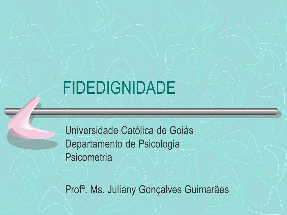 FIDEDIGNIDADE Universidade Católica de Goiás Departamento de Psicologia Psicometria.