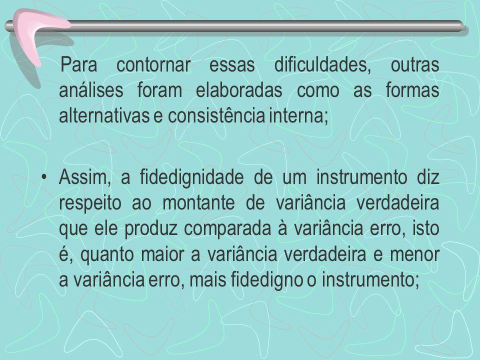 Para contornar essas dificuldades, outras análises foram elaboradas como as formas alternativas e consistência interna;