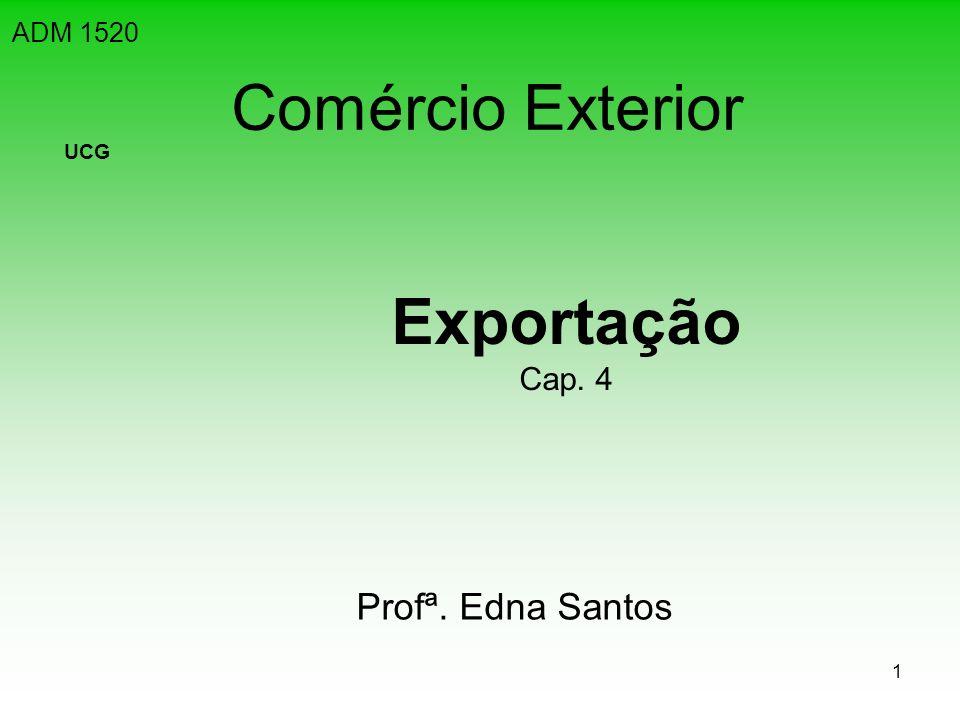 ADM 1520 Comércio Exterior UCG Exportação Cap. 4 Profª. Edna Santos