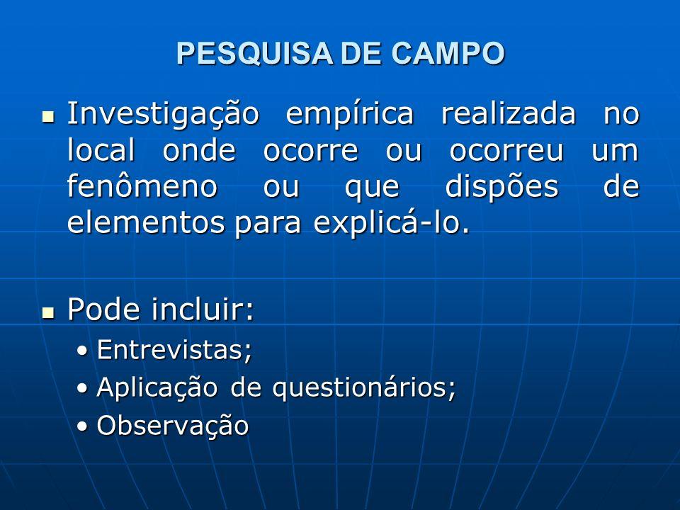PESQUISA DE CAMPO Investigação empírica realizada no local onde ocorre ou ocorreu um fenômeno ou que dispões de elementos para explicá-lo.