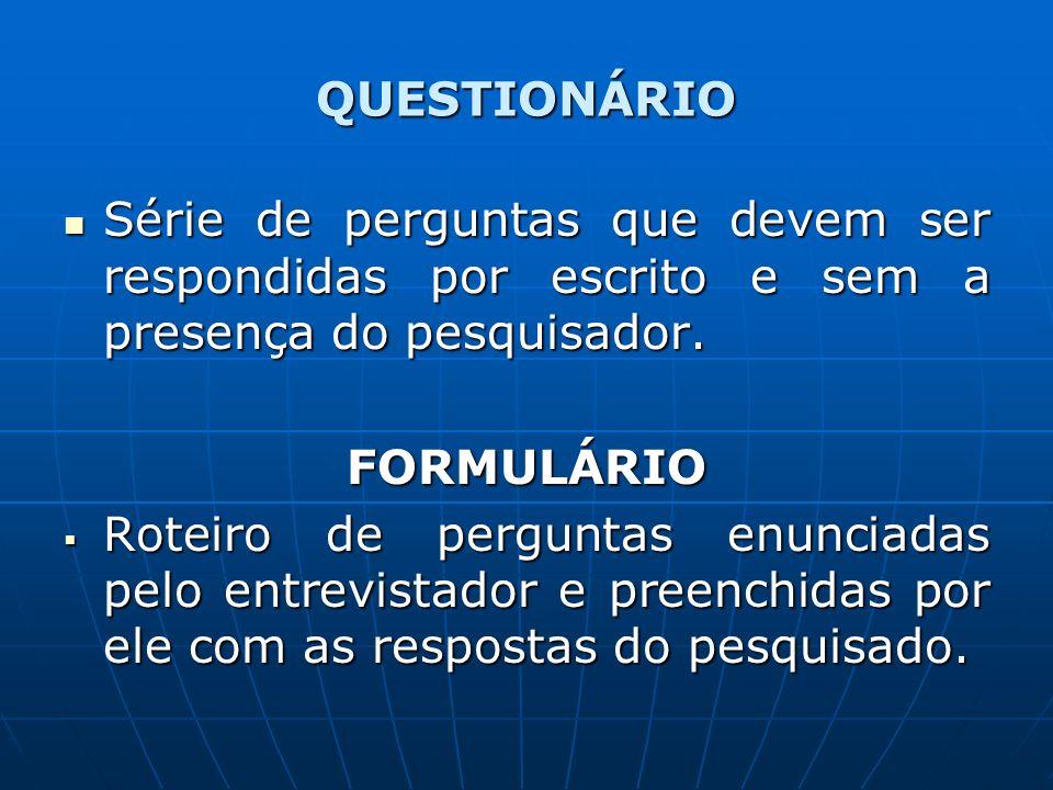 QUESTIONÁRIO Série de perguntas que devem ser respondidas por escrito e sem a presença do pesquisador.