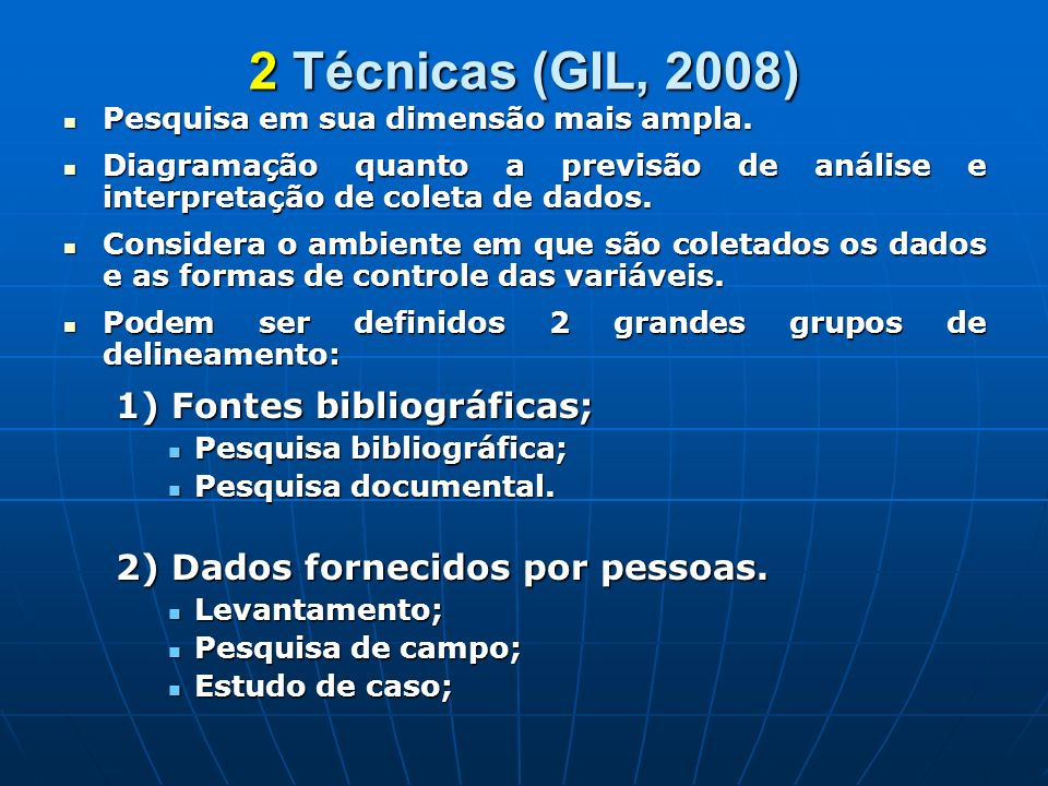 2 Técnicas (GIL, 2008) 1) Fontes bibliográficas;