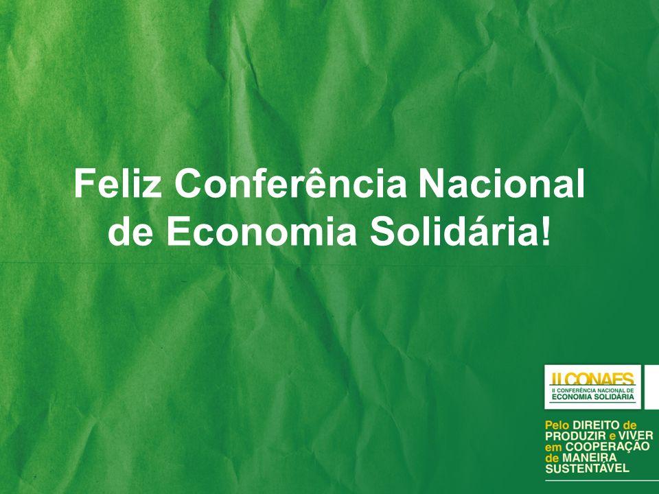 Feliz Conferência Nacional de Economia Solidária!