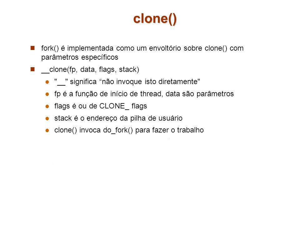 clone() fork() é implementada como um envoltório sobre clone() com parâmetros específicos. __clone(fp, data, flags, stack)