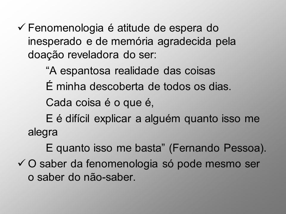 Fenomenologia é atitude de espera do inesperado e de memória agradecida pela doação reveladora do ser:
