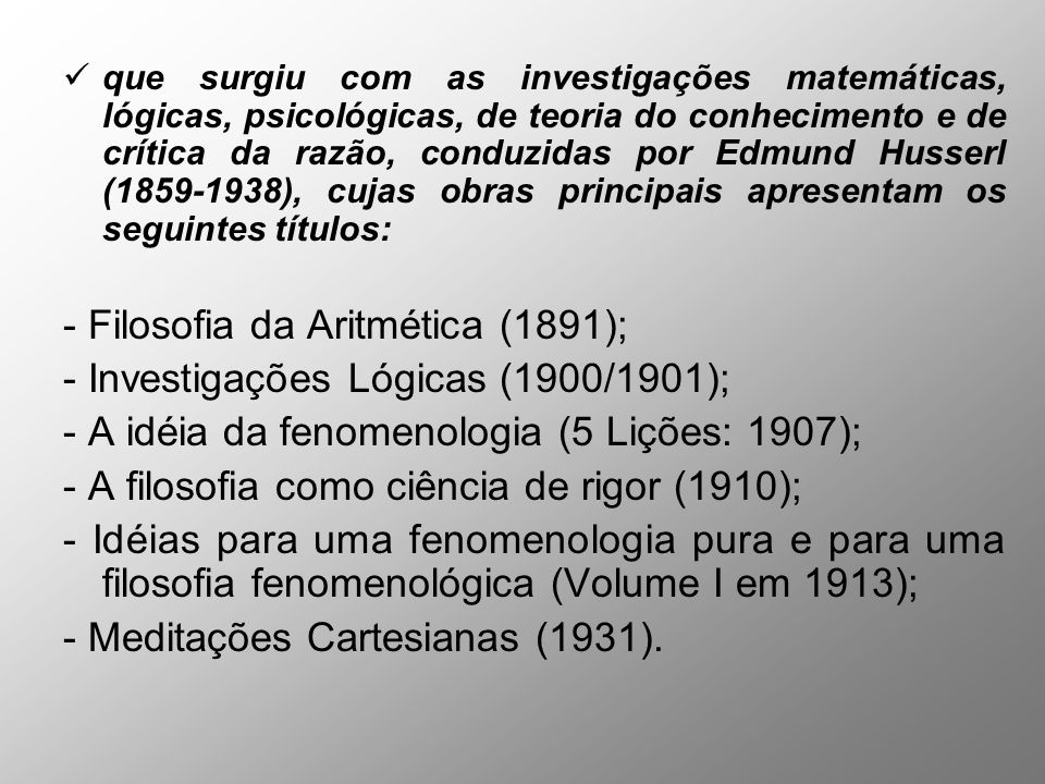 - Filosofia da Aritmética (1891); - Investigações Lógicas (1900/1901);