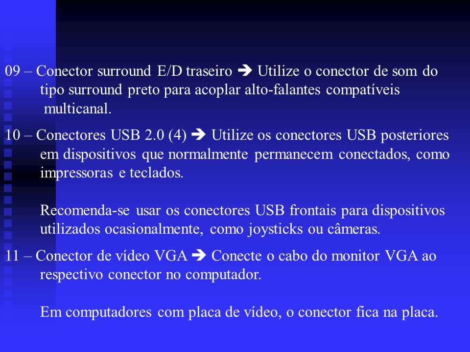 09 – Conector surround E/D traseiro  Utilize o conector de som do