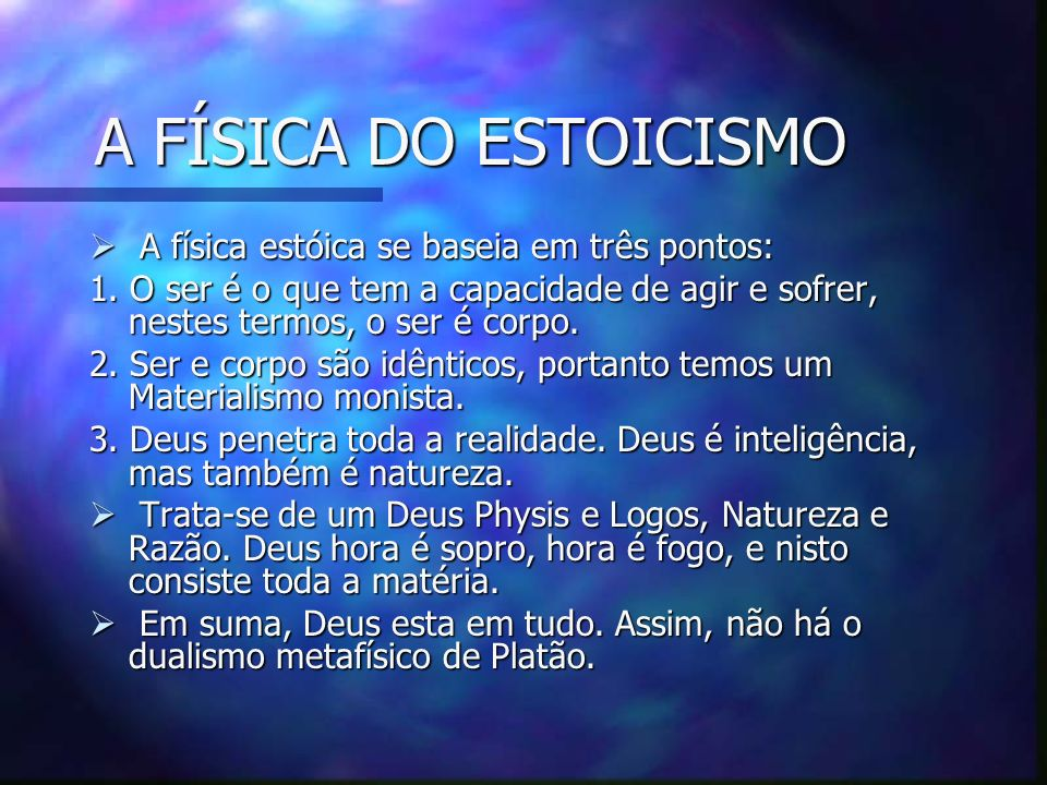 A FÍSICA DO ESTOICISMO A física estóica se baseia em três pontos: