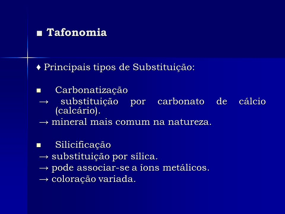 ■ Tafonomia ♦ Principais tipos de Substituição: Carbonatização