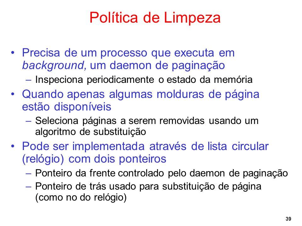 Política de LimpezaPrecisa de um processo que executa em background, um daemon de paginação. Inspeciona periodicamente o estado da memória.