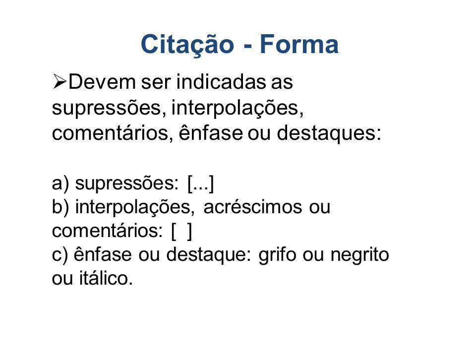 Citação - Forma Devem ser indicadas as supressões, interpolações, comentários, ênfase ou destaques: