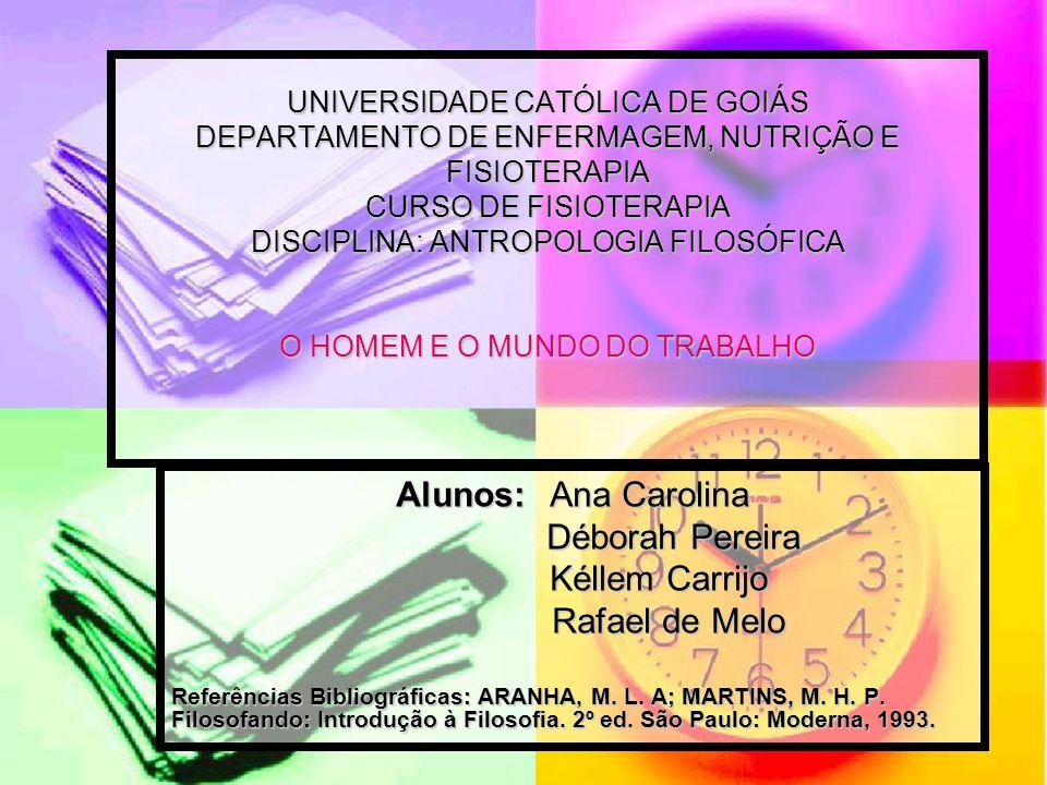 Alunos: Ana Carolina Déborah Pereira Kéllem Carrijo Rafael de Melo