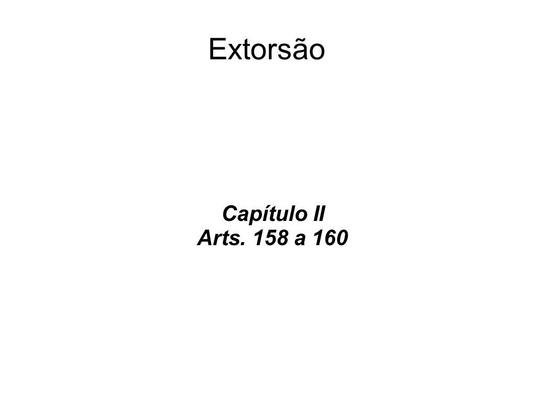 Extorsão Capítulo II Arts. 158 a 160