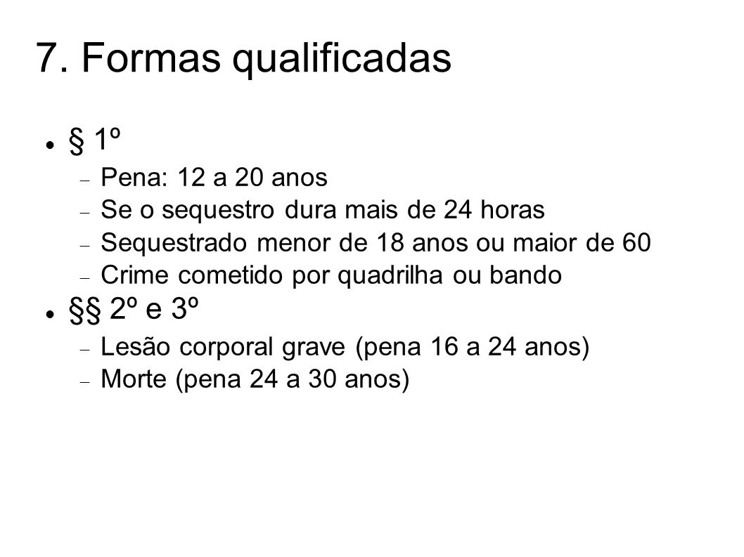 7. Formas qualificadas § 1º §§ 2º e 3º Pena: 12 a 20 anos