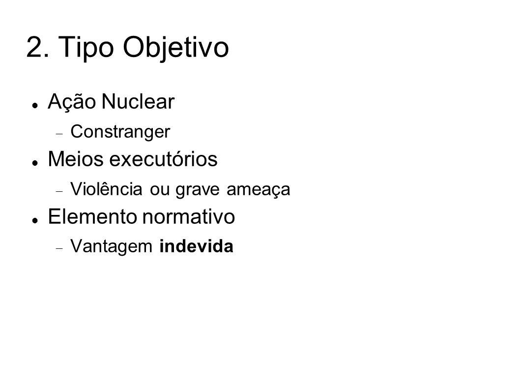 2. Tipo Objetivo Ação Nuclear Meios executórios Elemento normativo