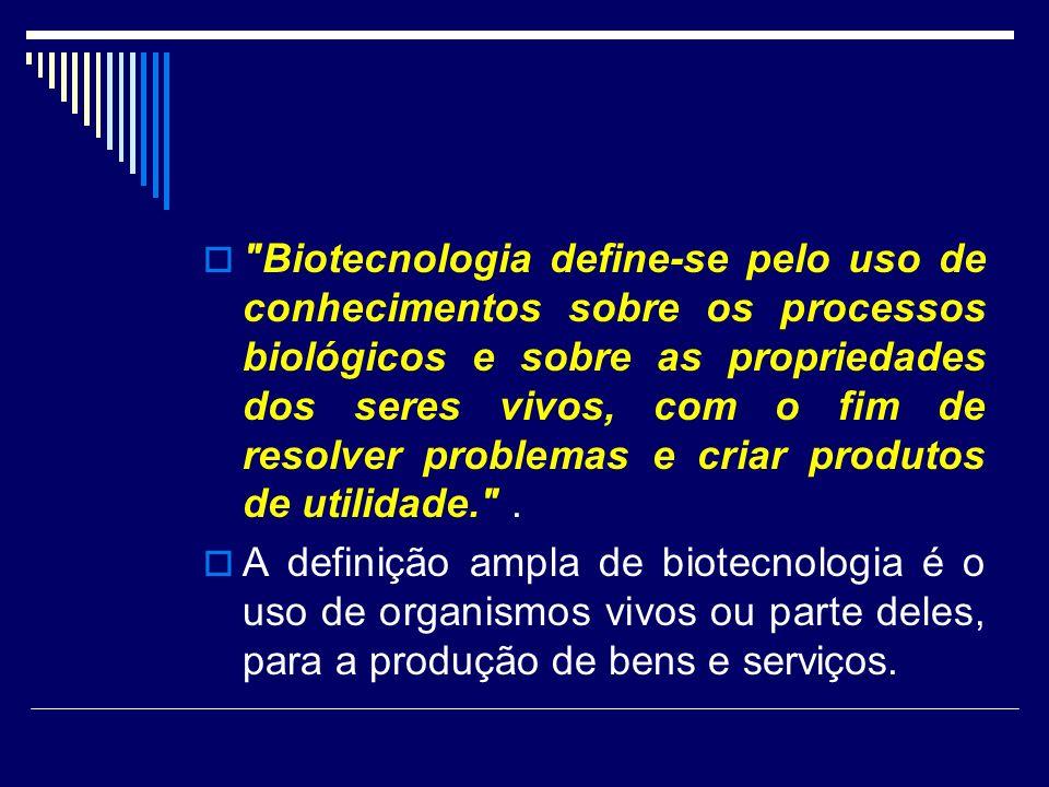 Biotecnologia define-se pelo uso de conhecimentos sobre os processos biológicos e sobre as propriedades dos seres vivos, com o fim de resolver problemas e criar produtos de utilidade. .