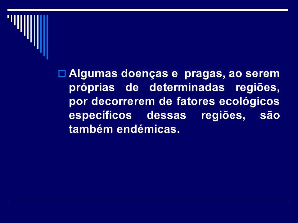 Algumas doenças e pragas, ao serem próprias de determinadas regiões, por decorrerem de fatores ecológicos específicos dessas regiões, são também endémicas.