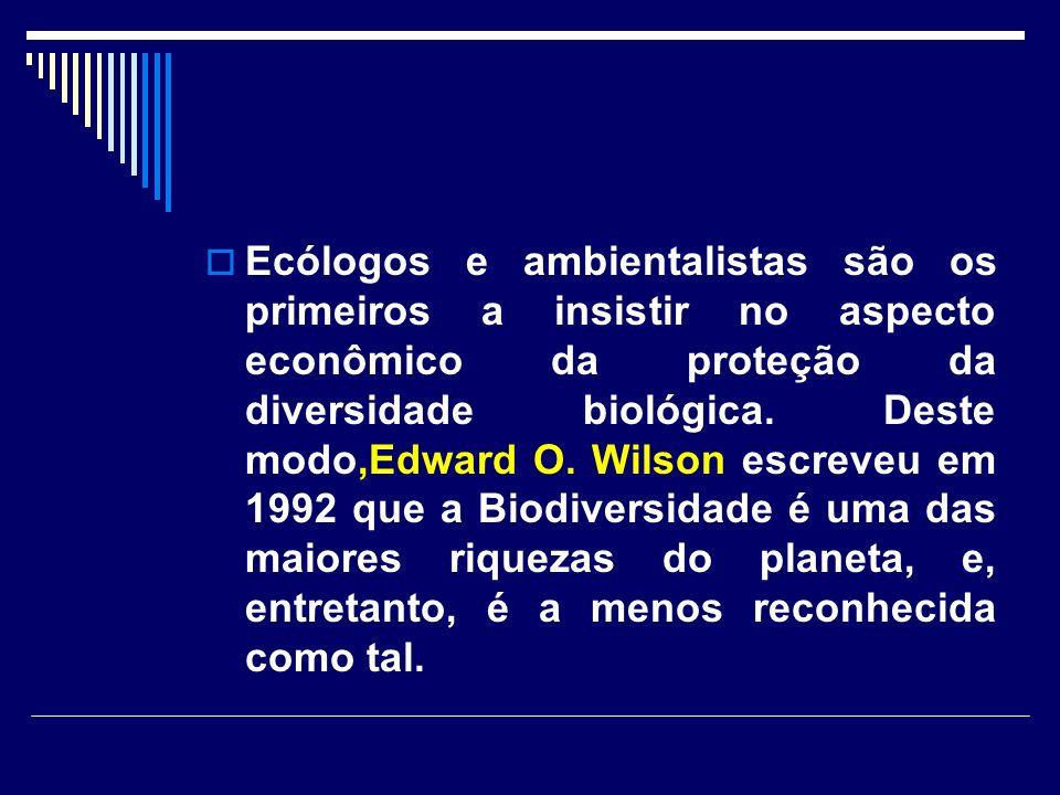 Ecólogos e ambientalistas são os primeiros a insistir no aspecto econômico da proteção da diversidade biológica.