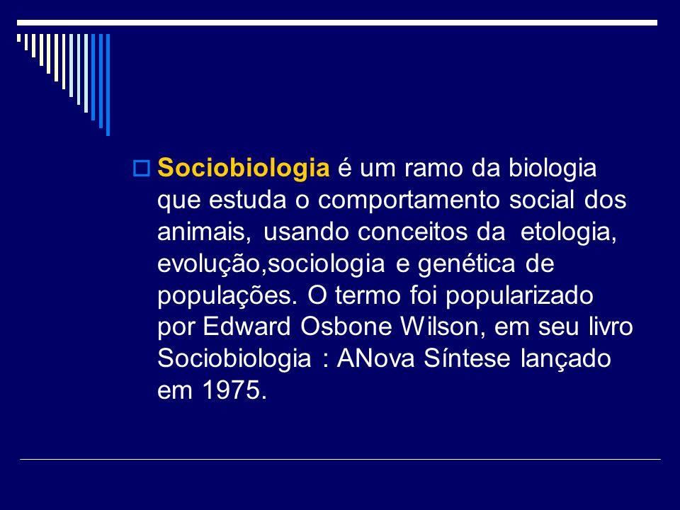 Sociobiologia é um ramo da biologia que estuda o comportamento social dos animais, usando conceitos da etologia, evolução,sociologia e genética de populações.