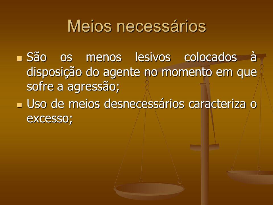 Meios necessários São os menos lesivos colocados à disposição do agente no momento em que sofre a agressão;